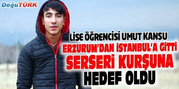 LİSELİ UMUT'UN HAYALLERİ İSTANBUL'DA SÖNDÜ