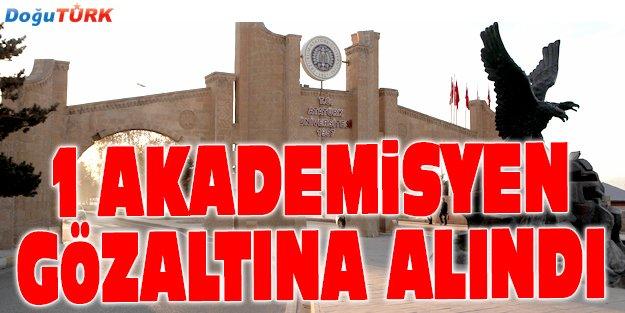 ATATÜRK ÜNİVESİTESİ'NDE 1 AKADEMİSYEN GÖZALTINA ALINDI
