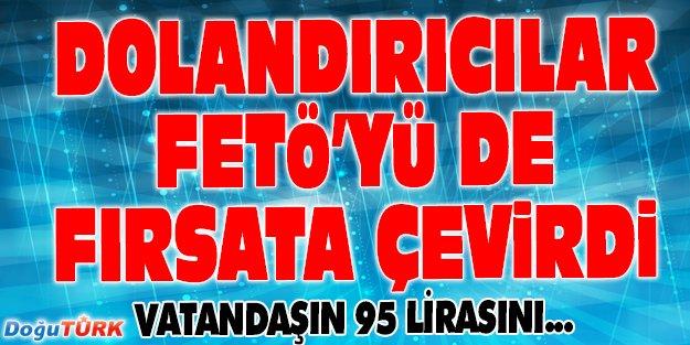 DOLANDIRICILAR FETÖ OPERASYONLARINI FIRSATA ÇEVİRDİ