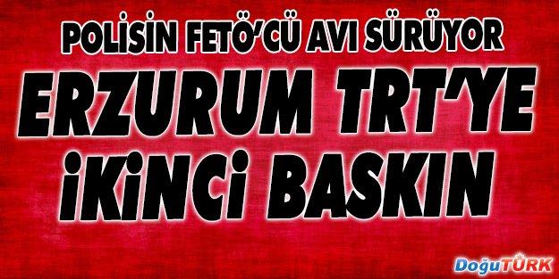 ERZURUM TRT'YE İKİNCİ BASKIN