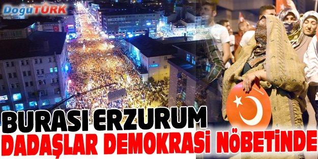 ERZURUM'DA DEMOKRASİ NÖBETİ