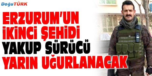 ERZURUM'UN İKİNCİ ŞEHİDİ YARIN TOPRAĞA VERİLECEK