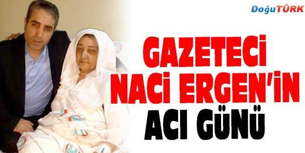 GAZETECİ NACİ ERGEN'İN ACI GÜNÜ