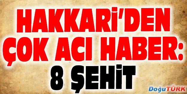 HAKKARİ'DEN ÇOK ACI HABER: 8 ŞEHİT
