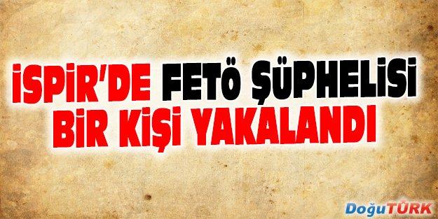 İSPİR'DE FETÖ ŞÜPHELİSİ BİR KİŞİ YAKALANDI