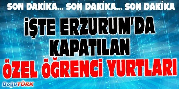 İŞTE ERZURUM'DA KAPATILAN ÖĞRENCİ YURTLARI