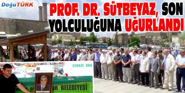 PROF. DR. SÜTBEYAZ, SON YOLCULUĞUNA UĞURLANDI