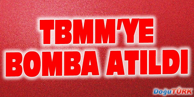 TBMM'YE BOMBA ATILDI