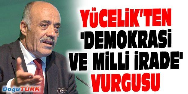 """YÜCELİK'TEN """"DEMOKRASİ VE MİLLİ İRADE"""" VURGUSU"""