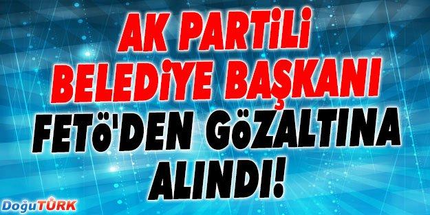 BELEDİYE BAŞKANI FETÖ'DEN GÖZALTINA ALINDI!