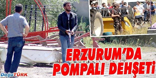 ERZURUM'DA POMPALI SALDIRGAN DEHŞETİ
