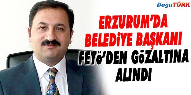 ERZURUM'DA BELEDİYE BAŞKANI FETÖ'DEN GÖZALTINA ALINDI