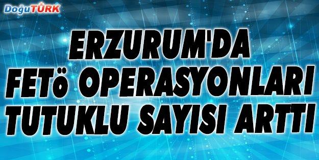 ERZURUM'DA FETÖ SORUŞTURMASINDA 164 KİŞİ TUTUKLANDI