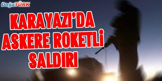 KARAYAZI'DA ASKERE ROKETATARLI SALDIRI
