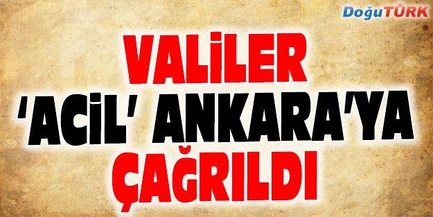 """VALİLER """"ACİL"""" ANKARA'YA ÇAĞRILDI"""