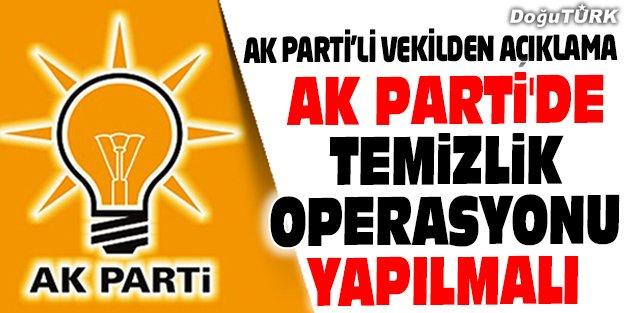 AK PARTİ'DE TEMİZLİK OPERASYONU YAPILMALI