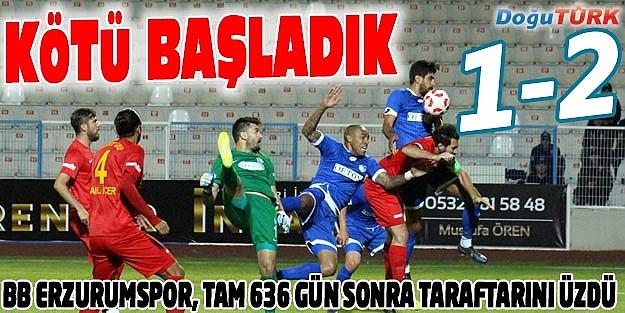 BB ERZURUMSPOR 636 GÜN SONRA EVİNDE YENİLDİ