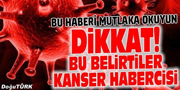 BU BELİRTİLER KANSER HABERCİSİ OLABİLİR!