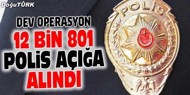 EMNİYET'TE DEV FETÖ TEMİZLİĞİ: 12 BİN POLİS AÇIĞA ALINDI!