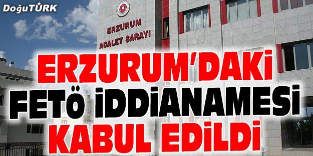 ERZURUM'DAKİ FETÖ İDDİANAMESİ KABUL EDİLDİ
