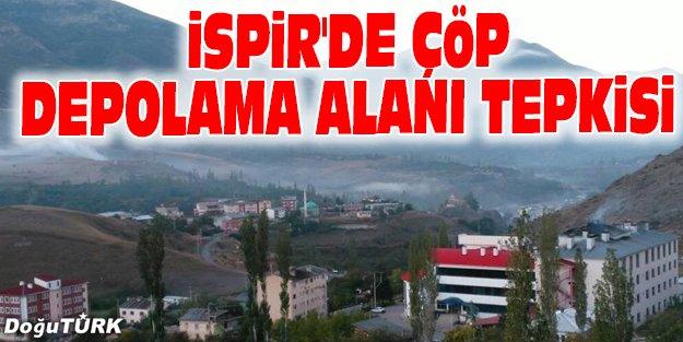 İSPİR'DE ÇÖP DEPOLAMA ALANI TEPKİSİ