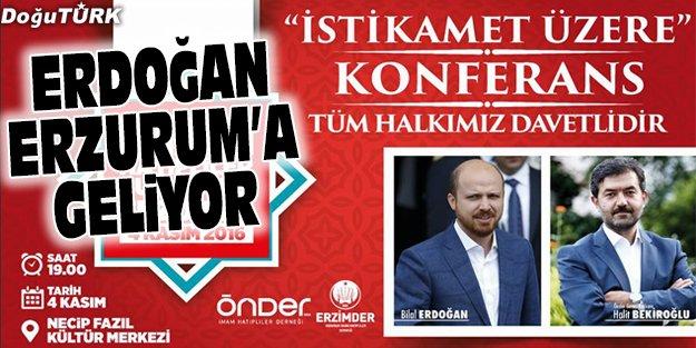 ERDOĞAN ERZURUM'A GELİYOR