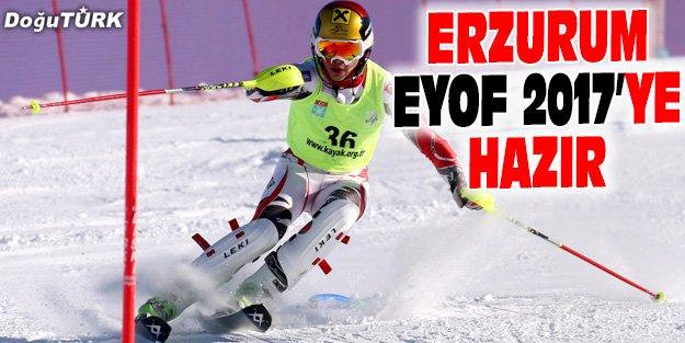 ERZURUM EYOF 2017'YE HAZIR