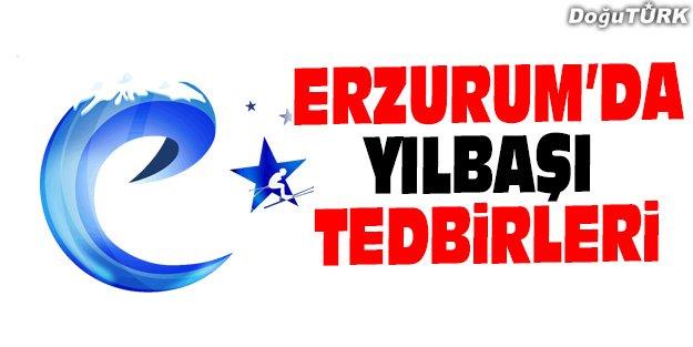 ERZURUM'DA YILBAŞI TEDBİRLERİ