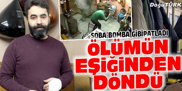 SOBA BOMBA GİBİ PATLADI
