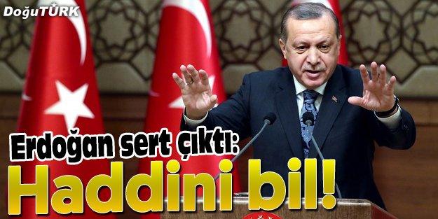 ERDOĞAN'DAN KAYMAKAMA SERT TEPKİ 'HADDİNİ BİL!'