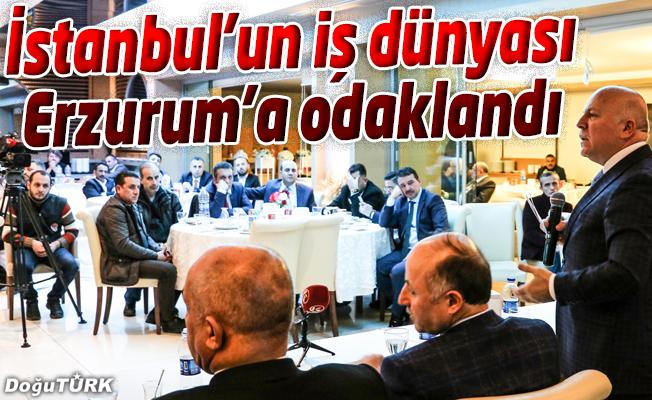 İSTANBUL'UN İŞ DÜNYASI ERZURUM'A ODAKLANDI
