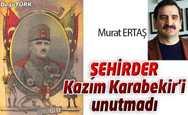 ŞEHİRDER, KAZIM KARABEKİR'İ UNUTMADI