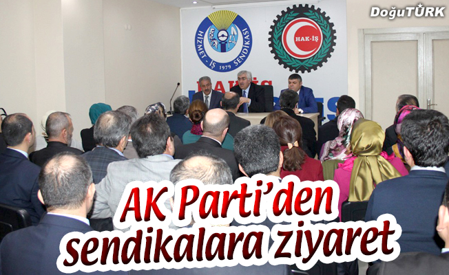 AK PARTİ'DEN SENDİKALARA ZİYARET