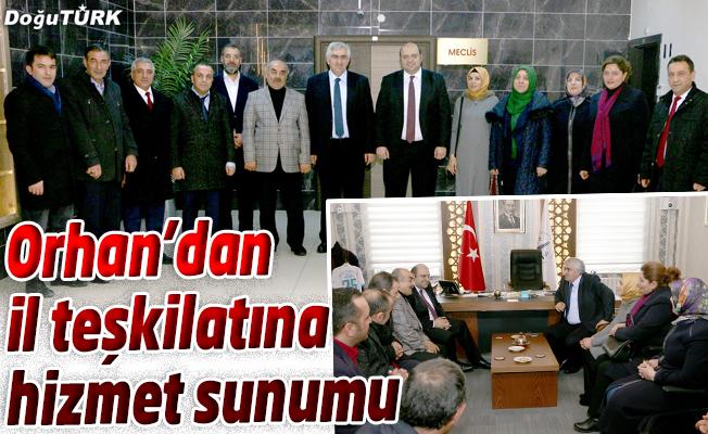 BAŞKAN ORHAN'DAN İL TEŞKİLATINA HİZMET SUNUMU