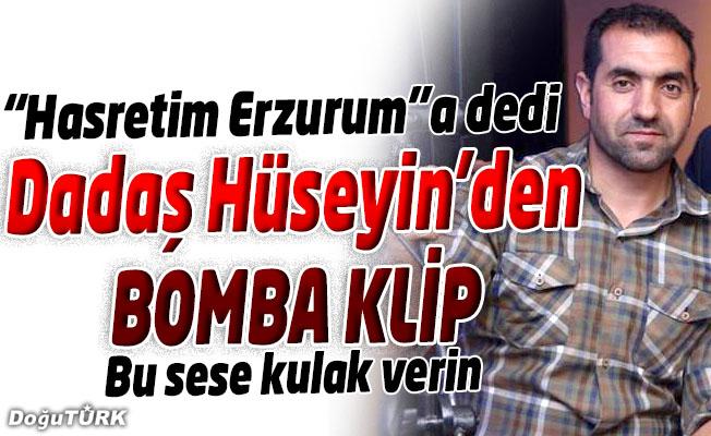 """DADAŞ HÜSEYİN """"HASRETİM ERZURUM""""A DEDİ"""