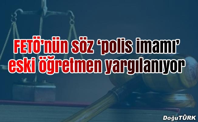 """Erzurum'da sözde """"polis imamı""""nın FETÖ davası"""