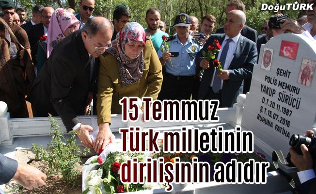 """""""15 Temmuz Türk milletinin dirilişinin adıdır"""""""