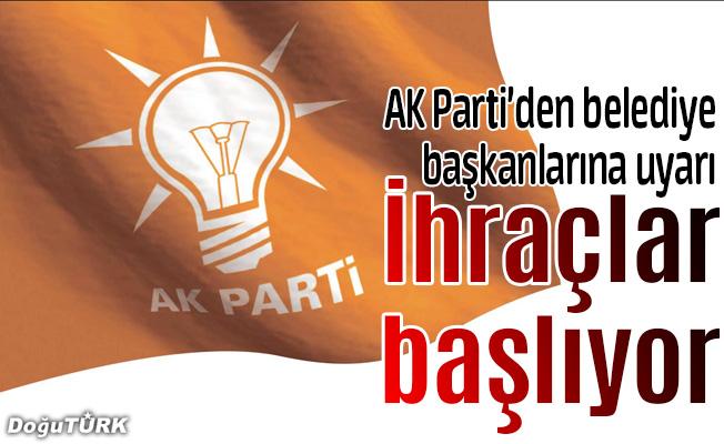 AK Parti'den belediye başkanlarına uyarı ihraçlar başlıyor!
