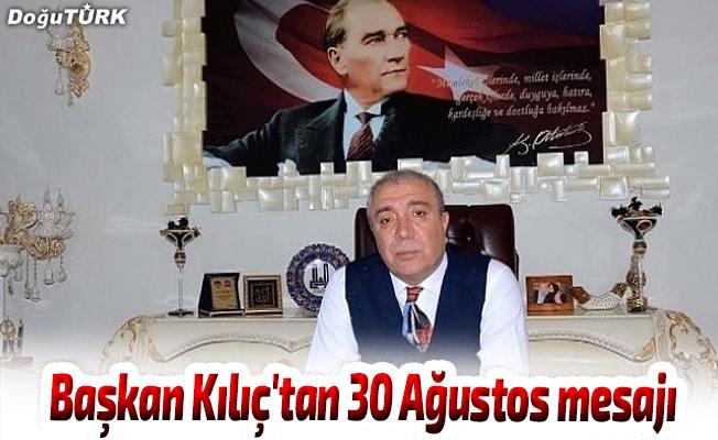 Çat Belediye Başkanı Kılıç'tan 30 Ağustos mesajı