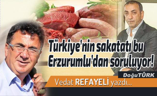 Türkiye'nin sakatatı bu Erzurumlu'dan soruluyor!