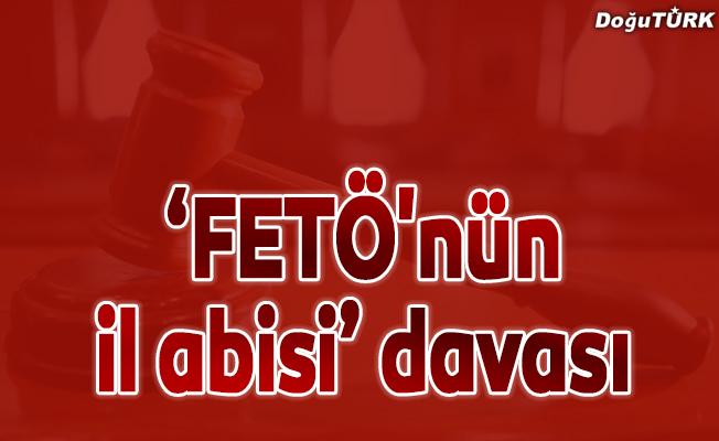 """Erzurum'da """"FETÖ'nün il abisi"""" davası"""