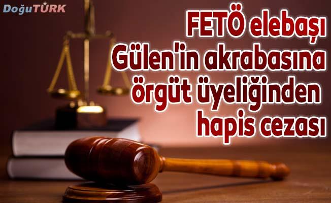 FETÖ elebaşı Gülen'in akrabasına örgüt üyeliğinden 6 yıl hapis