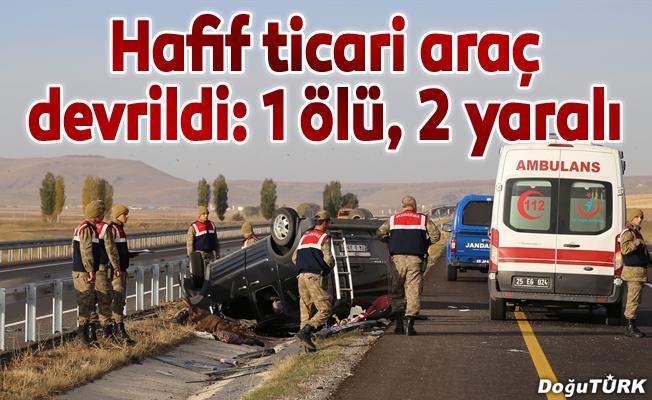 Erzurum'da hafif ticari araç devrildi: 1 ölü, 2 yaralı