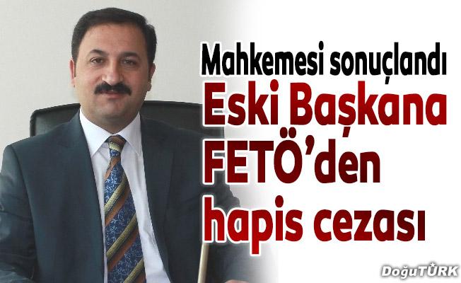 """Eski belediye başkanına """"FETÖ"""" üyeliğinden hapis"""