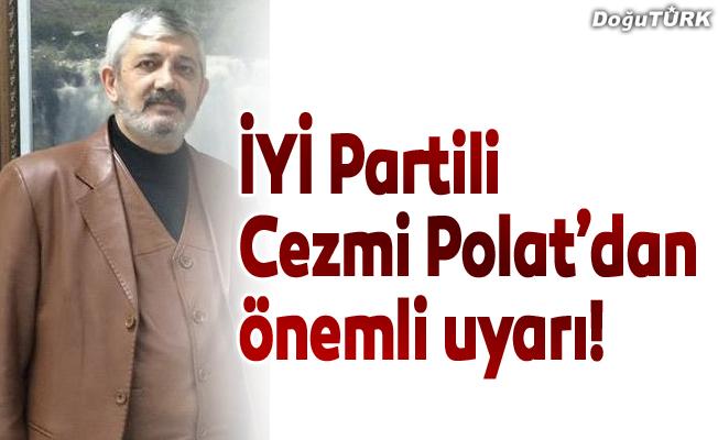 İYİ Partili Cezmi Polat'dan önemli uyarı!
