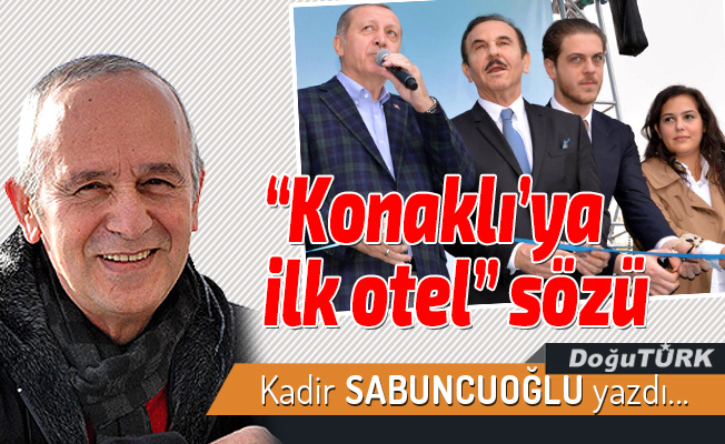"""""""Konaklı'ya ilk otel"""" sözü"""