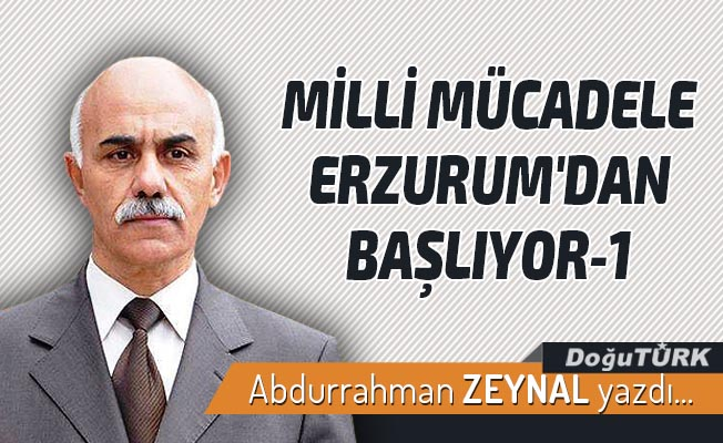 MİLLİ MÜCADELE ERZURUM'DAN BAŞLIYOR-1