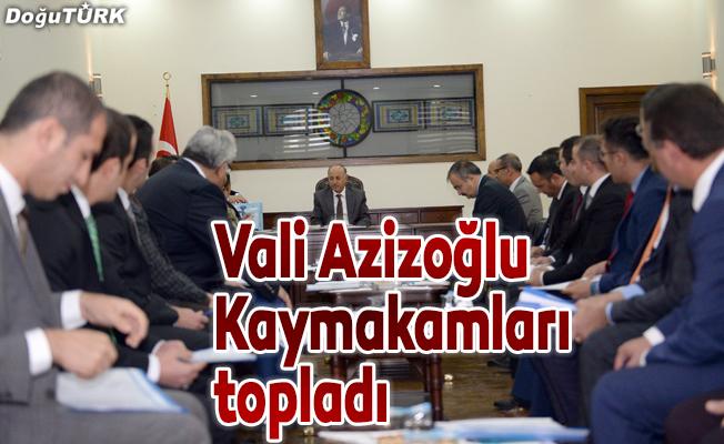 Vali Azizoğlu Kaymakamlarla buluştu