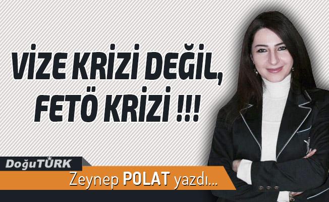 VİZE KRİZİ DEĞİL, FETÖ KRİZİ !!!