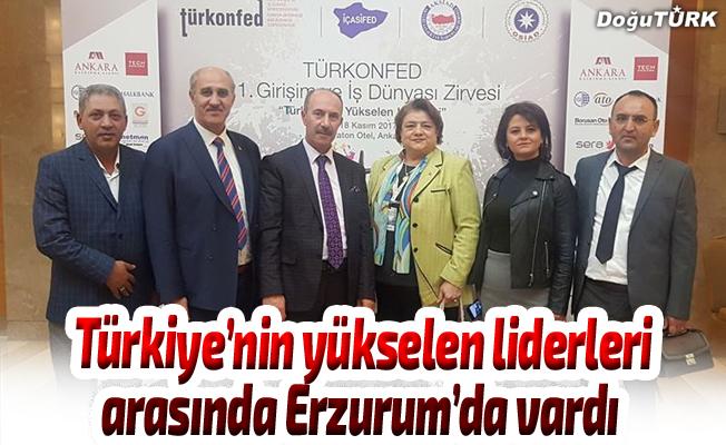 Türkiye'nin yükselen liderleri arasında Erzurum'da vardı
